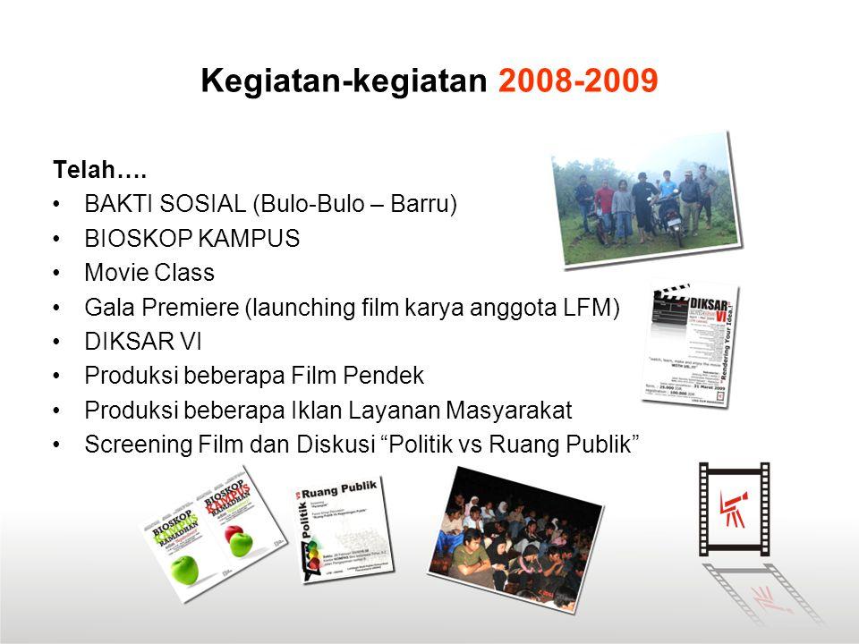 Kegiatan-kegiatan 2008-2009 Telah…. •BAKTI SOSIAL (Bulo-Bulo – Barru) •BIOSKOP KAMPUS •Movie Class •Gala Premiere (launching film karya anggota LFM) •