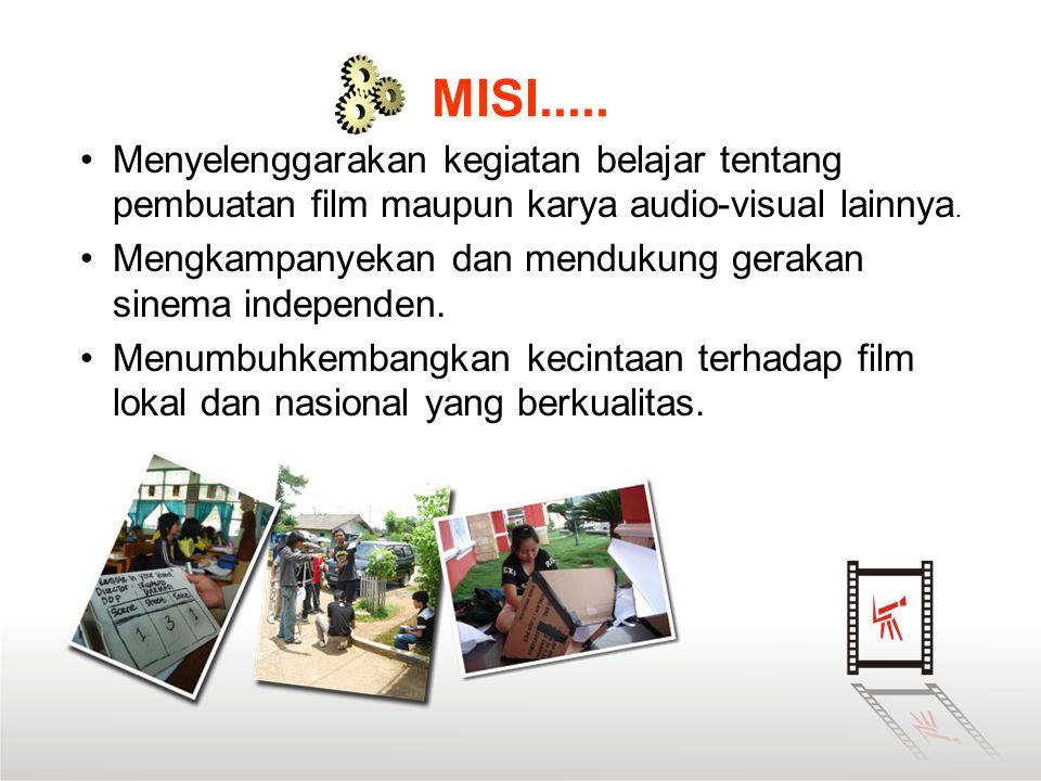 MISI..... •Menyelenggarakan kegiatan belajar tentang pembuatan film maupun karya audio-visual lainnya. •Mengkampanyekan dan mendukung gerakan sinema i