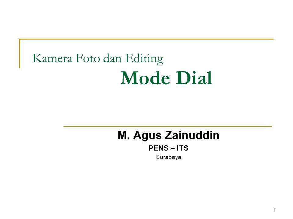 1 Kamera Foto dan Editing Mode Dial M. Agus Zainuddin PENS – ITS Surabaya