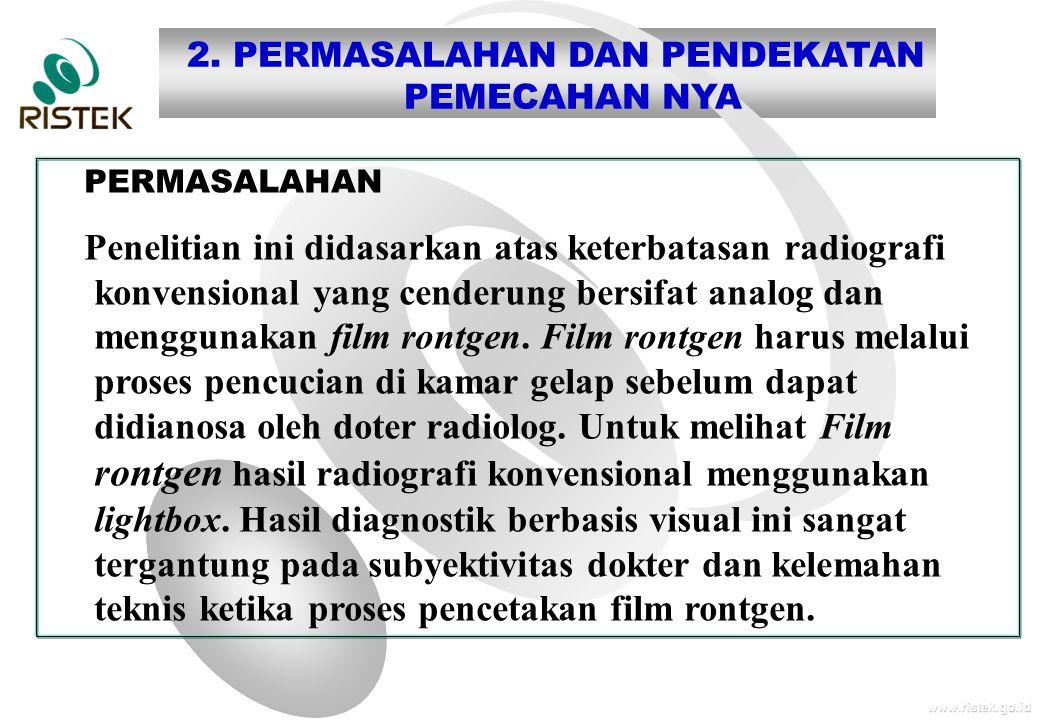 www.ristek.go.id 2. PERMASALAHAN DAN PENDEKATAN PEMECAHAN NYA PERMASALAHAN Penelitian ini didasarkan atas keterbatasan radiografi konvensional yang ce