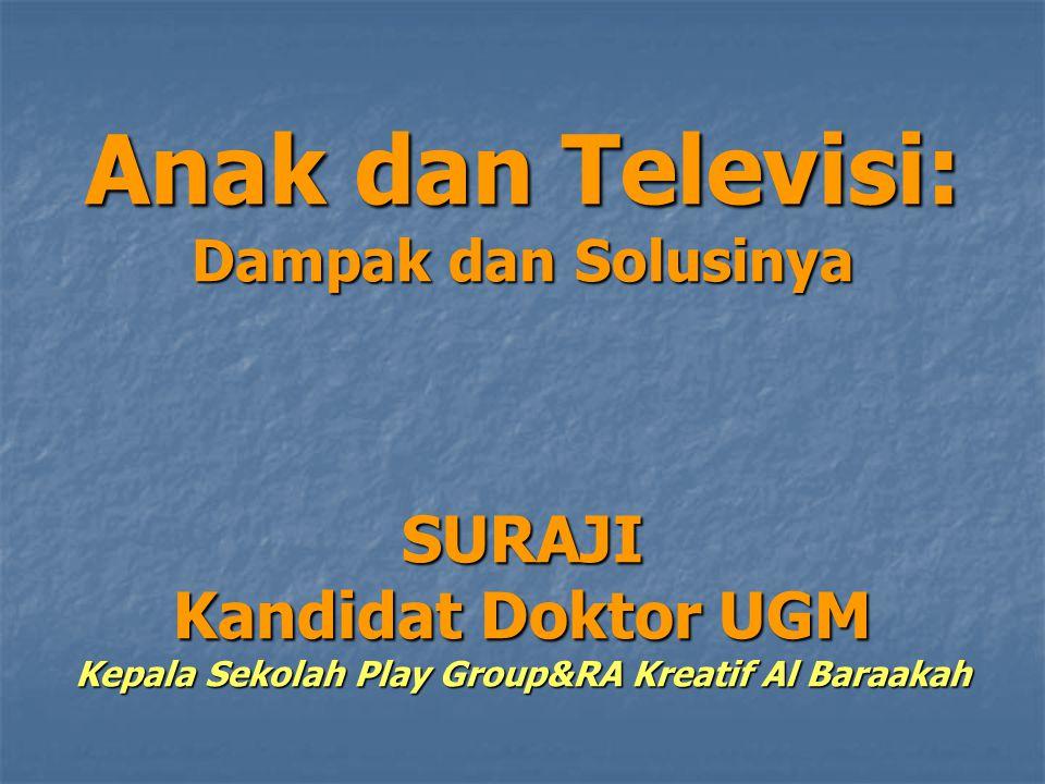 SURAJI Kandidat Doktor UGM Kepala Sekolah Play Group&RA Kreatif Al Baraakah Anak dan Televisi: Dampak dan Solusinya