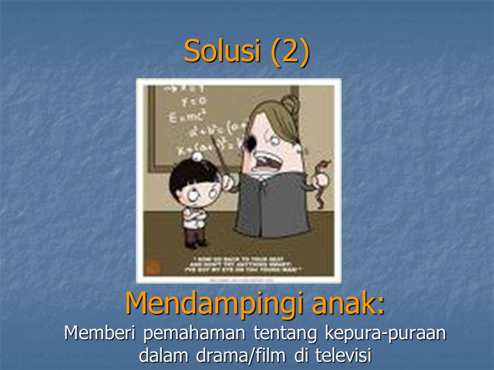 Solusi (2) Mendampingi anak: Memberi pemahaman tentang kepura-puraan dalam drama/film di televisi