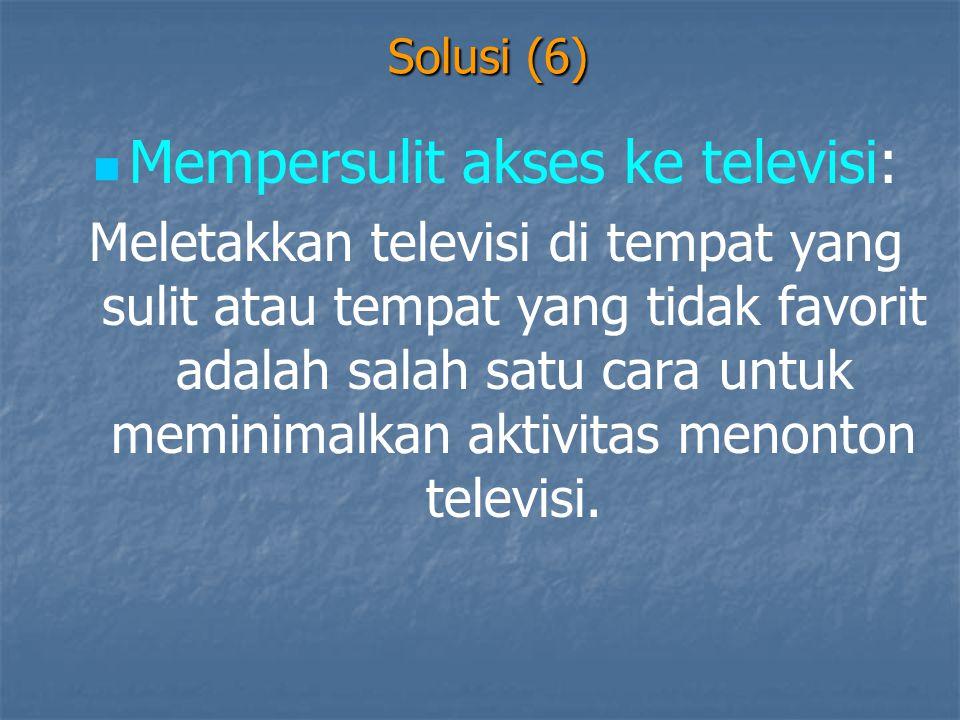 Solusi (6)   Mempersulit akses ke televisi: Meletakkan televisi di tempat yang sulit atau tempat yang tidak favorit adalah salah satu cara untuk mem