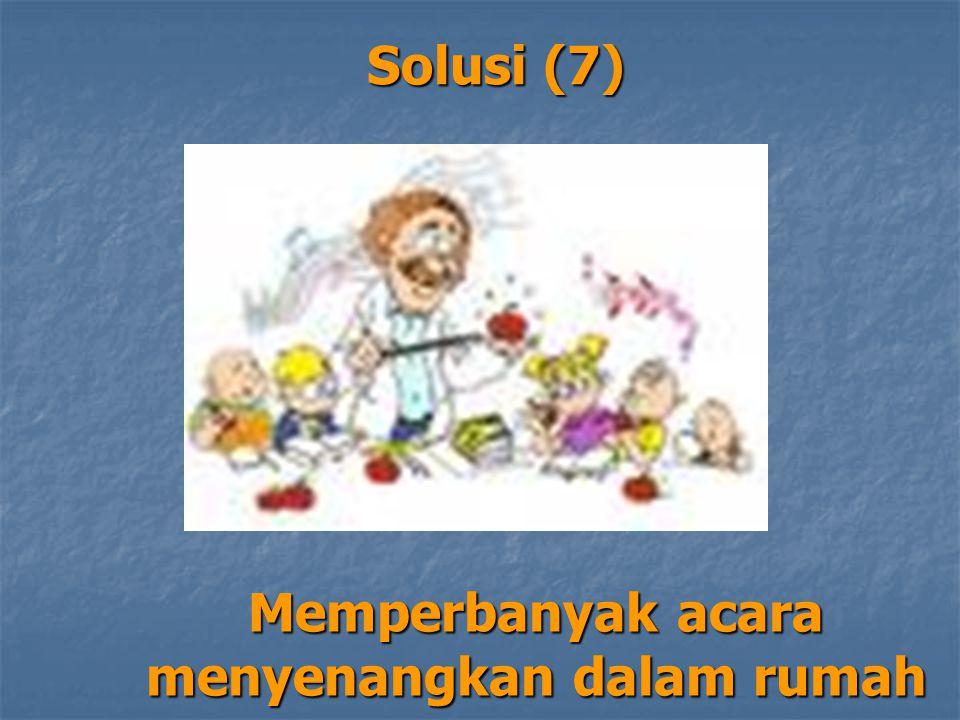 Solusi (7) Memperbanyak acara menyenangkan dalam rumah