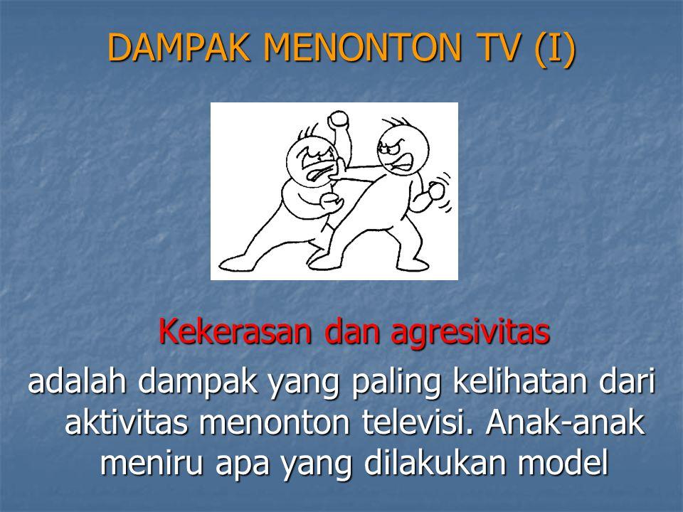 DAMPAK MENONTON TV (I) Kekerasan dan agresivitas Kekerasan dan agresivitas adalah dampak yang paling kelihatan dari aktivitas menonton televisi. Anak-