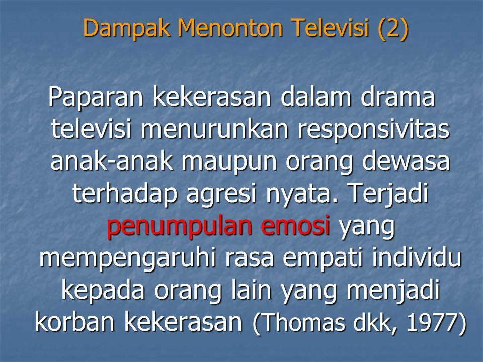 Dampak Menonton Televisi (2) Paparan kekerasan dalam drama televisi menurunkan responsivitas anak-anak maupun orang dewasa terhadap agresi nyata. Terj