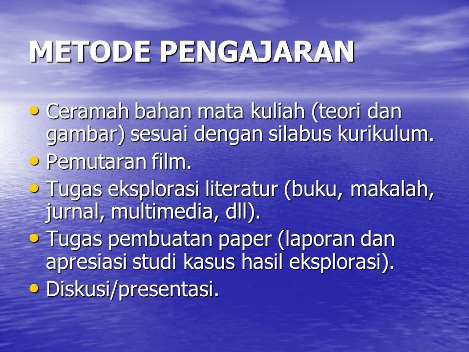 METODE PENGAJARAN • Ceramah bahan mata kuliah (teori dan gambar) sesuai dengan silabus kurikulum. • Pemutaran film. • Tugas eksplorasi literatur (buku