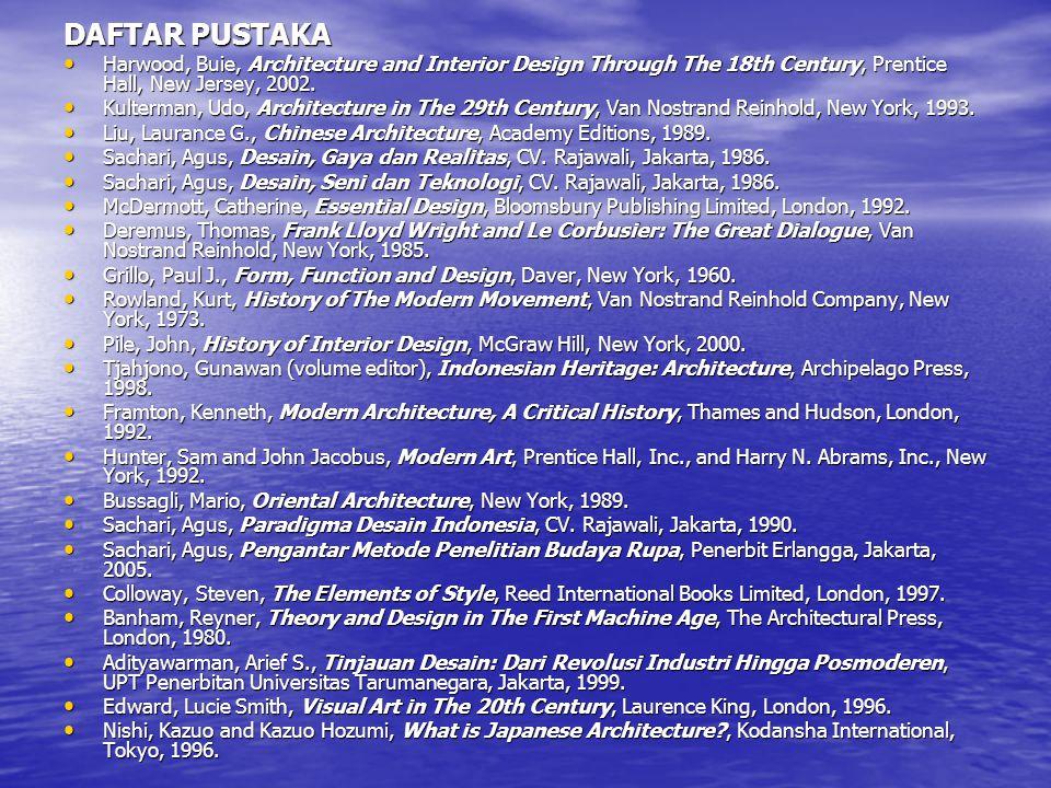 DAFTAR PUSTAKA • Harwood, Buie, Architecture and Interior Design Through The 18th Century, Prentice Hall, New Jersey, 2002. • Kulterman, Udo, Architec