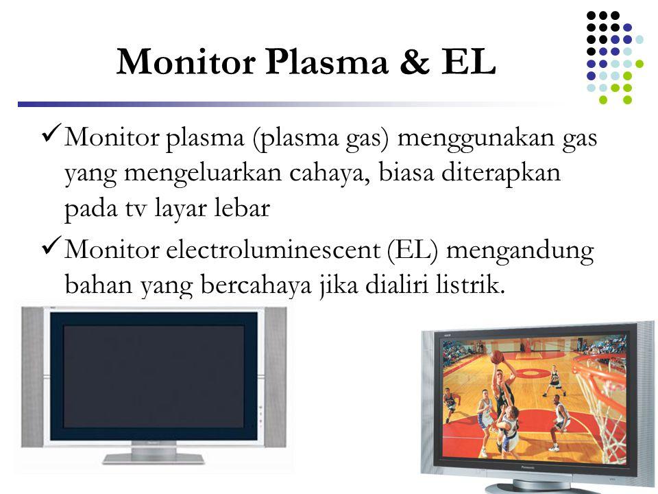 Monitor Plasma & EL  Monitor plasma (plasma gas) menggunakan gas yang mengeluarkan cahaya, biasa diterapkan pada tv layar lebar  Monitor electrolumi