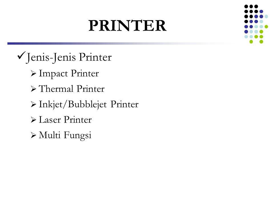 PRINTER  Jenis-Jenis Printer  Impact Printer  Thermal Printer  Inkjet/Bubblejet Printer  Laser Printer  Multi Fungsi