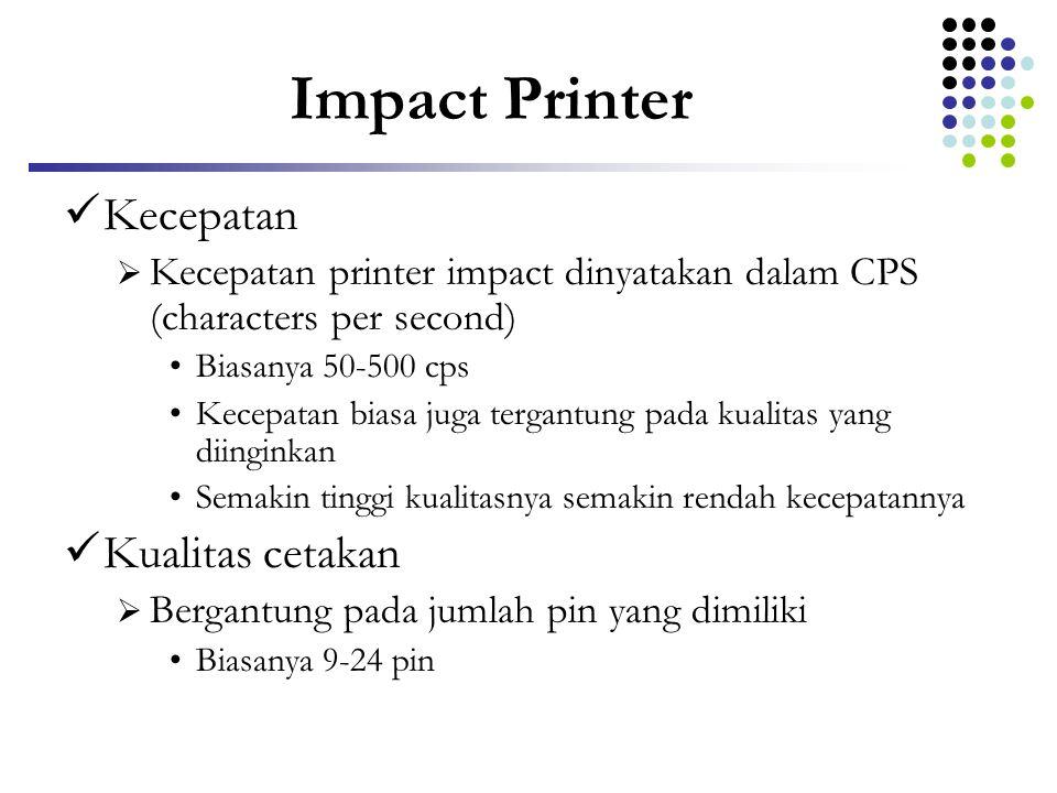 Impact Printer  Kecepatan  Kecepatan printer impact dinyatakan dalam CPS (characters per second) •Biasanya 50-500 cps •Kecepatan biasa juga tergantu