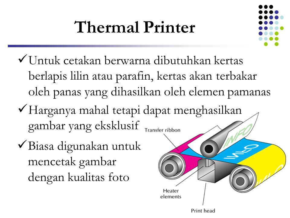 Thermal Printer  Untuk cetakan berwarna dibutuhkan kertas berlapis lilin atau parafin, kertas akan terbakar oleh panas yang dihasilkan oleh elemen pa