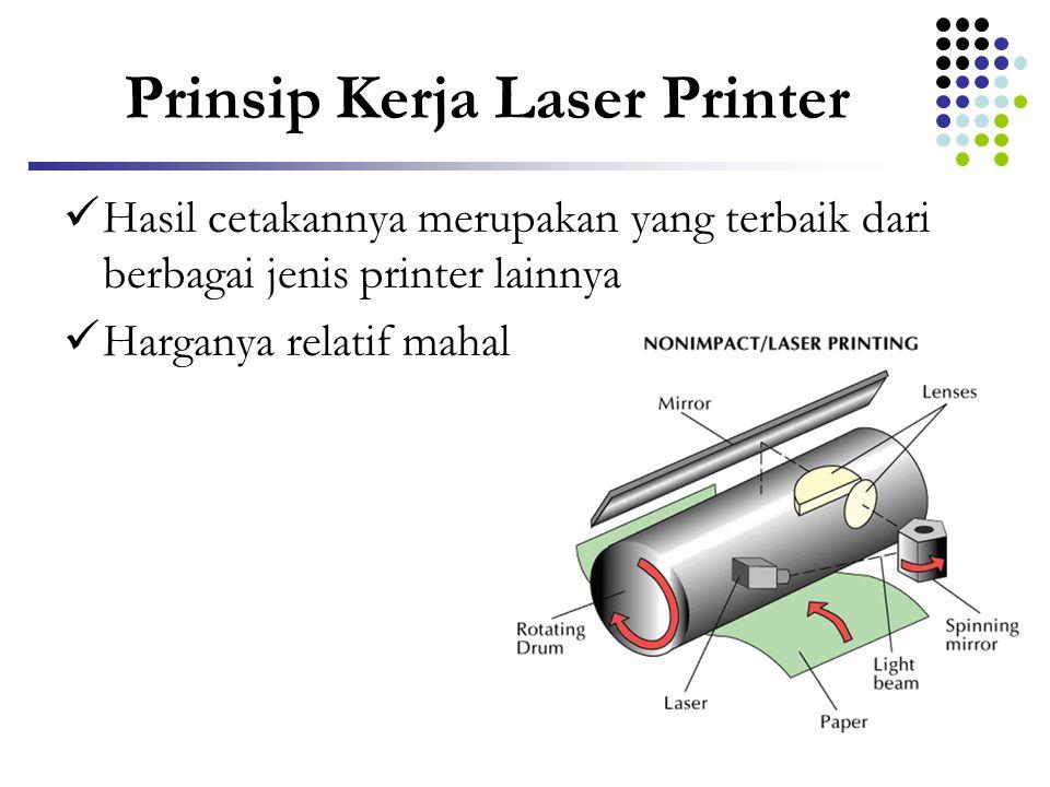 Prinsip Kerja Laser Printer  Hasil cetakannya merupakan yang terbaik dari berbagai jenis printer lainnya  Harganya relatif mahal