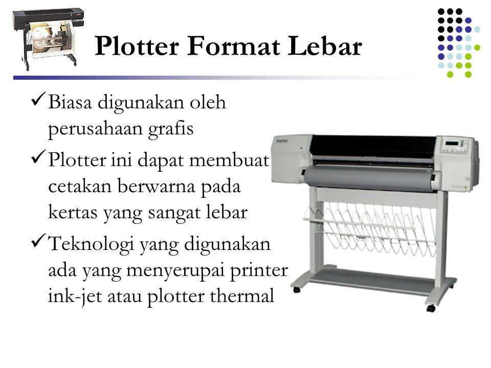 Plotter Format Lebar  Biasa digunakan oleh perusahaan grafis  Plotter ini dapat membuat cetakan berwarna pada kertas yang sangat lebar  Teknologi y