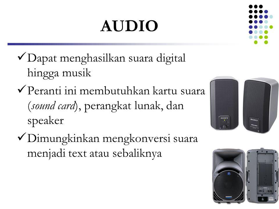 AUDIO  Dapat menghasilkan suara digital hingga musik  Peranti ini membutuhkan kartu suara (sound card), perangkat lunak, dan speaker  Dimungkinkan
