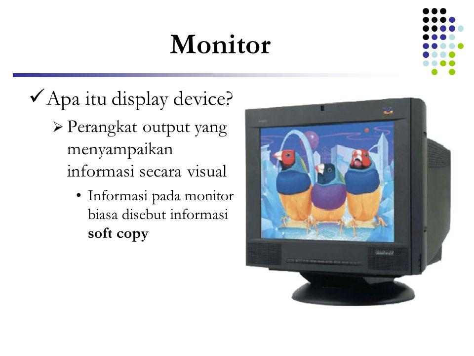 Monitor  Apa itu display device?  Perangkat output yang menyampaikan informasi secara visual •Informasi pada monitor biasa disebut informasi soft co