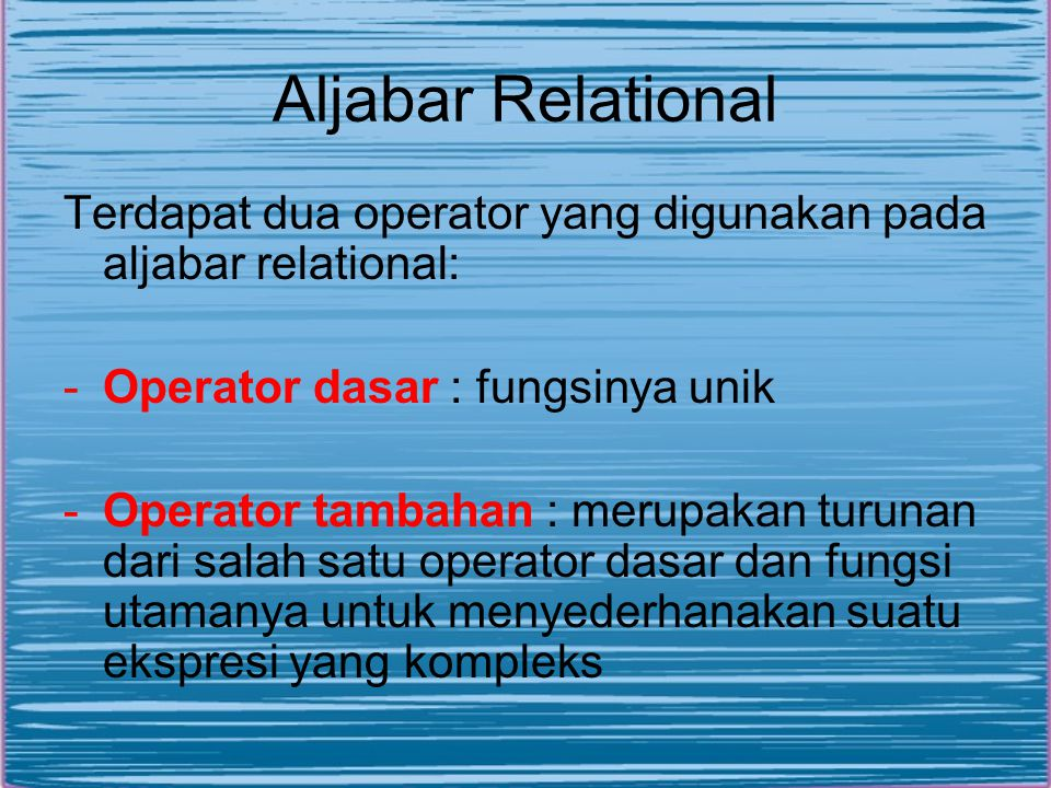 Aljabar Relational Terdapat dua operator yang digunakan pada aljabar relational: -Operator dasar : fungsinya unik -Operator tambahan : merupakan turun