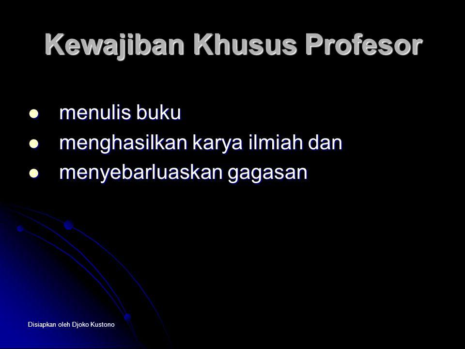 Disiapkan oleh Djoko Kustono Kewajiban Khusus Profesor  menulis buku  menghasilkan karya ilmiah dan  menyebarluaskan gagasan