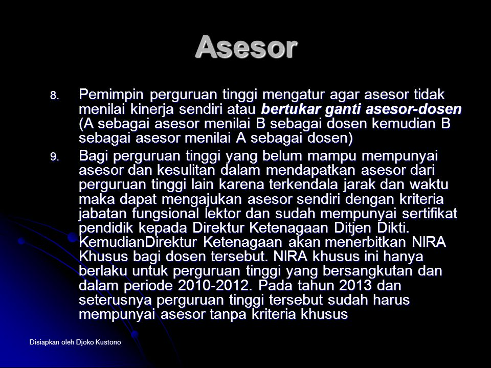 Disiapkan oleh Djoko Kustono Asesor 8. Pemimpin perguruan tinggi mengatur agar asesor tidak menilai kinerja sendiri atau bertukar ganti asesor-dosen (