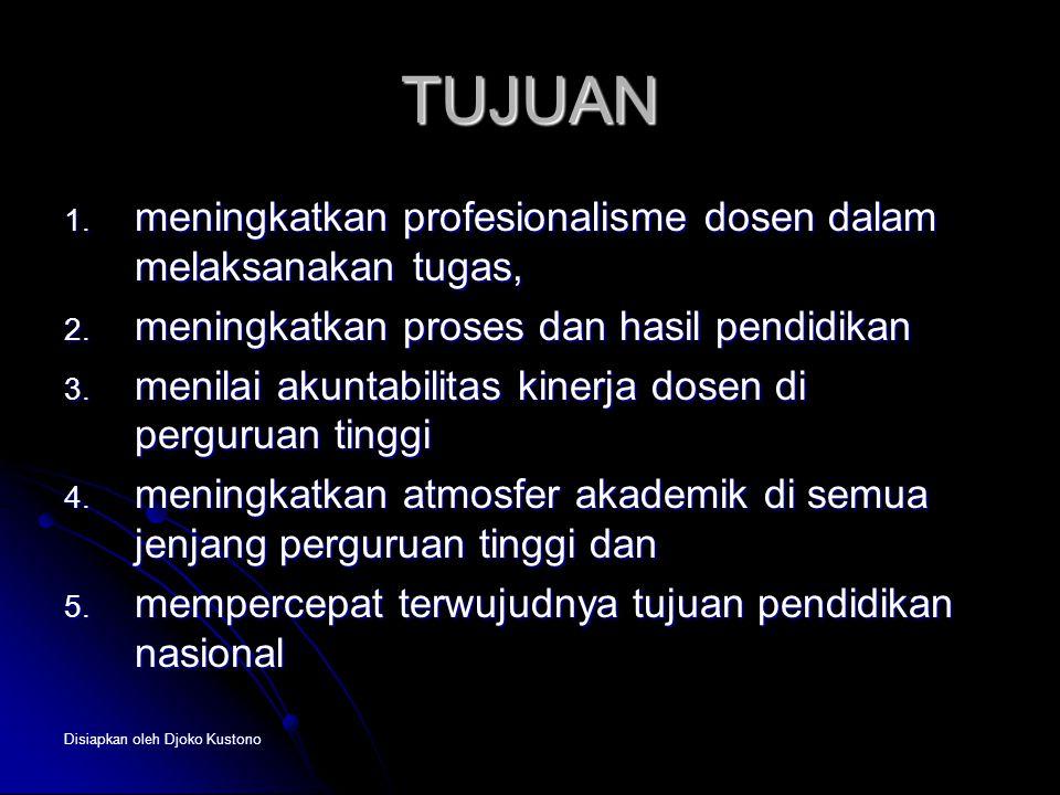 Disiapkan oleh Djoko Kustono TUJUAN 1. meningkatkan profesionalisme dosen dalam melaksanakan tugas, 2. meningkatkan proses dan hasil pendidikan 3. men