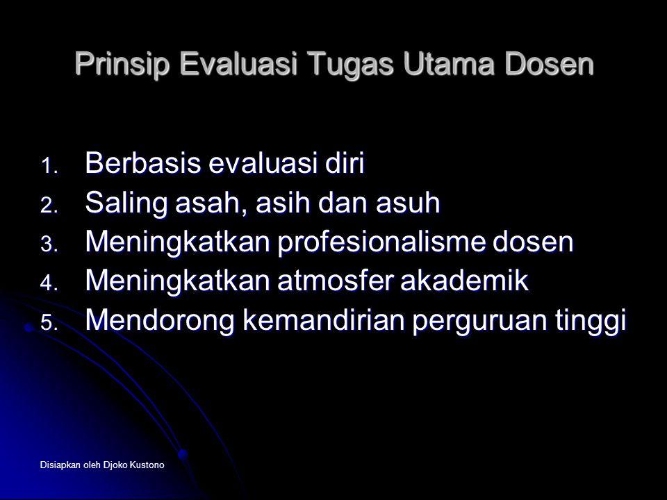 Disiapkan oleh Djoko Kustono Prinsip Evaluasi Tugas Utama Dosen 1. Berbasis evaluasi diri 2. Saling asah, asih dan asuh 3. Meningkatkan profesionalism