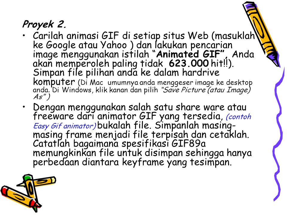 """Proyek 2. •Carilah animasi GIF di setiap situs Web (masuklah ke Google atau Yahoo ) dan lakukan pencarian image menggunakan istilah """"Animated GIF"""", An"""