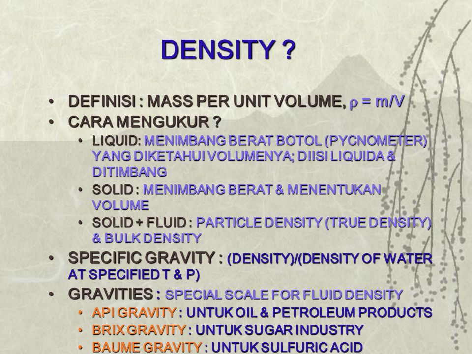 DENSITY . •DEFINISI : MASS PER UNIT VOLUME,  = m/V •CARA MENGUKUR .