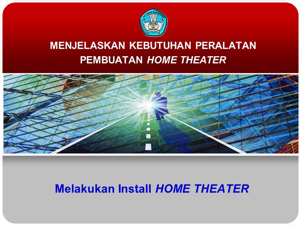Melakukan Install HOME THEATER MENJELASKAN KEBUTUHAN PERALATAN PEMBUATAN HOME THEATER