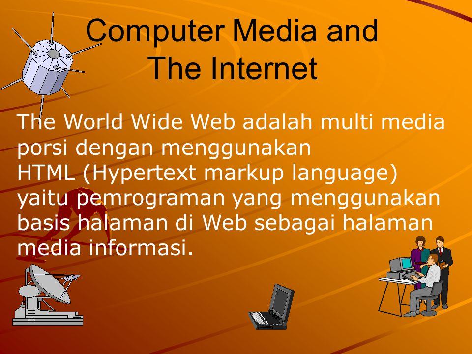 Computer Media and The Internet The World Wide Web adalah multi media porsi dengan menggunakan HTML (Hypertext markup language) yaitu pemrograman yang
