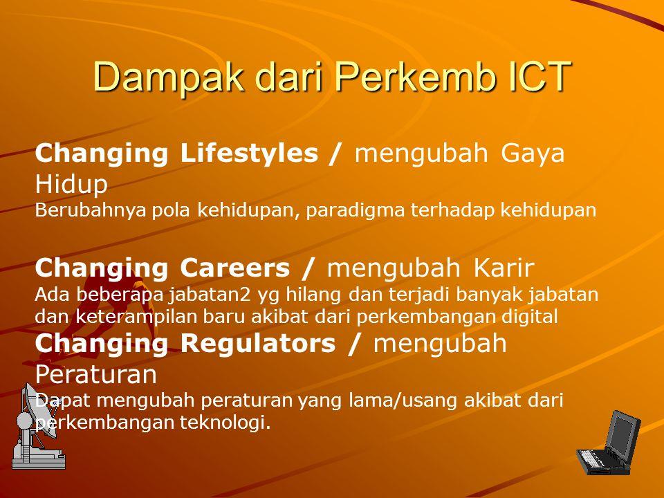 Dampak dari Perkemb ICT Changing Lifestyles / mengubah Gaya Hidup Berubahnya pola kehidupan, paradigma terhadap kehidupan Changing Careers / mengubah