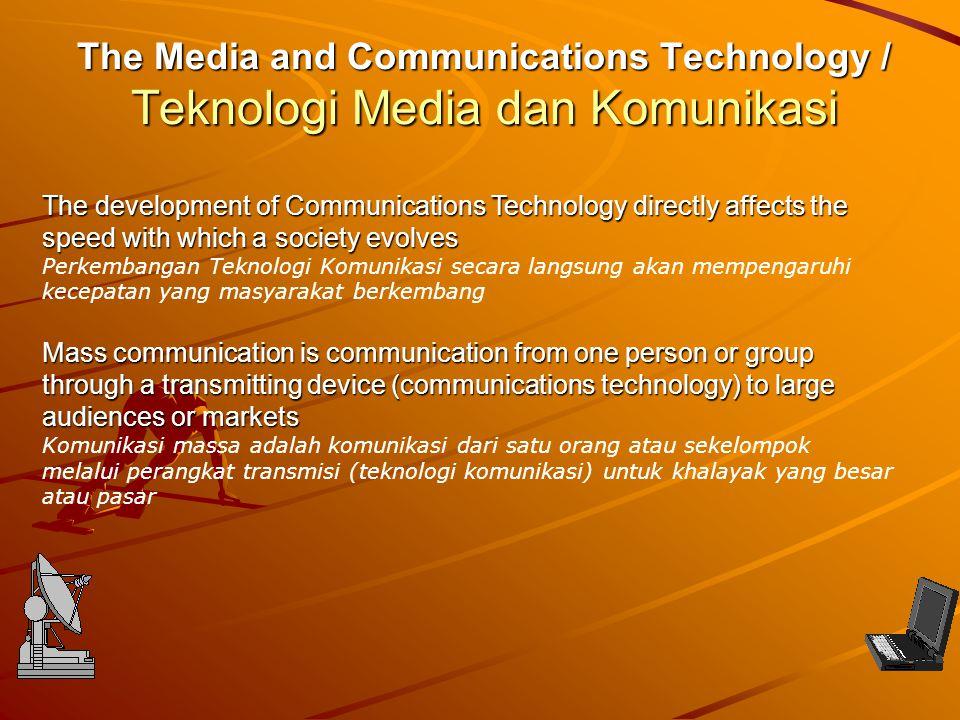 The Media and Communications Technology / Teknologi Media dan Komunikasi The development of Communications Technology directly affects the speed with