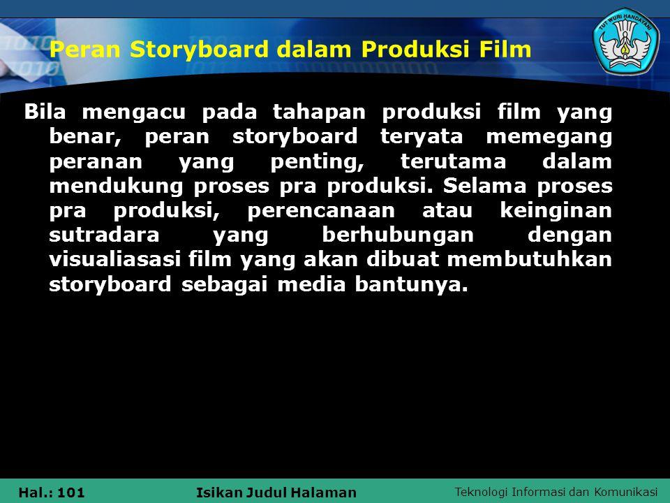 Teknologi Informasi dan Komunikasi Hal.: 101Isikan Judul Halaman Peran Storyboard dalam Produksi Film Bila mengacu pada tahapan produksi film yang ben