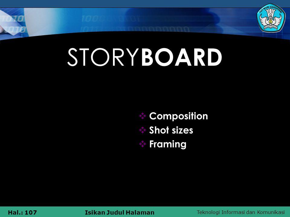 Teknologi Informasi dan Komunikasi Hal.: 107Isikan Judul Halaman STORY BOARD  Composition  Shot sizes  Framing
