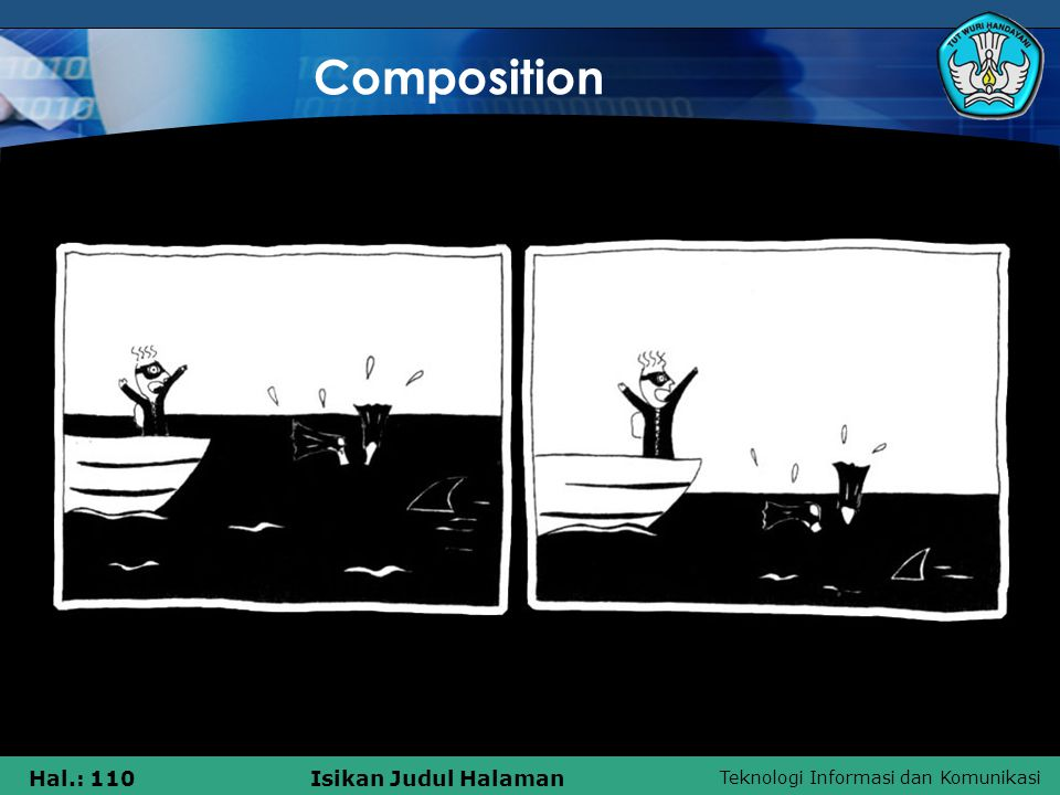 Teknologi Informasi dan Komunikasi Hal.: 110Isikan Judul Halaman Composition