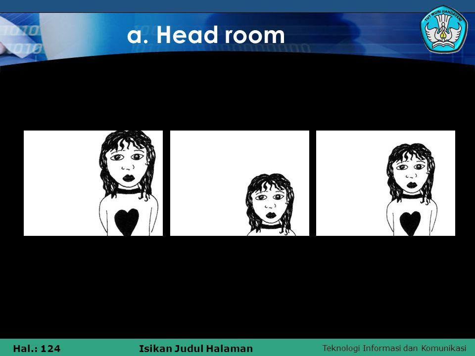 Teknologi Informasi dan Komunikasi Hal.: 124Isikan Judul Halaman a. Head room 1 23