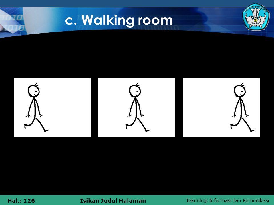 Teknologi Informasi dan Komunikasi Hal.: 126Isikan Judul Halaman c. Walking room