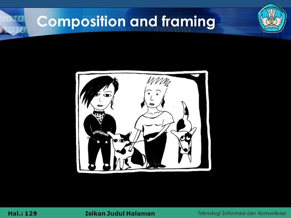 Teknologi Informasi dan Komunikasi Hal.: 129Isikan Judul Halaman Composition and framing