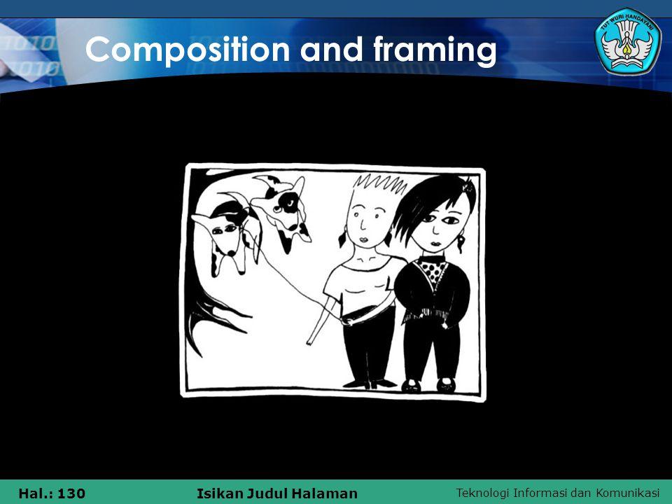 Teknologi Informasi dan Komunikasi Hal.: 130Isikan Judul Halaman Composition and framing