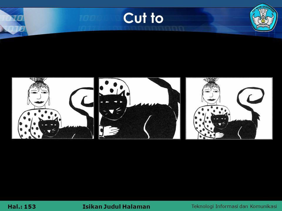 Teknologi Informasi dan Komunikasi Hal.: 153Isikan Judul Halaman Cut to Frame 1 Frame 2Frame 3 Cut to