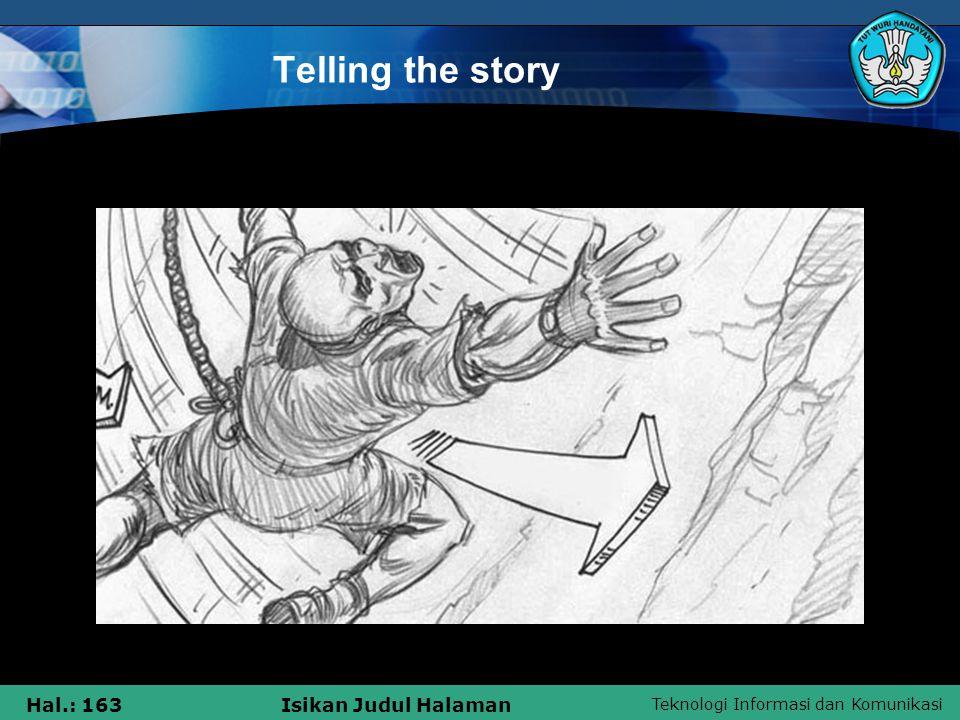 Teknologi Informasi dan Komunikasi Hal.: 163Isikan Judul Halaman Telling the story