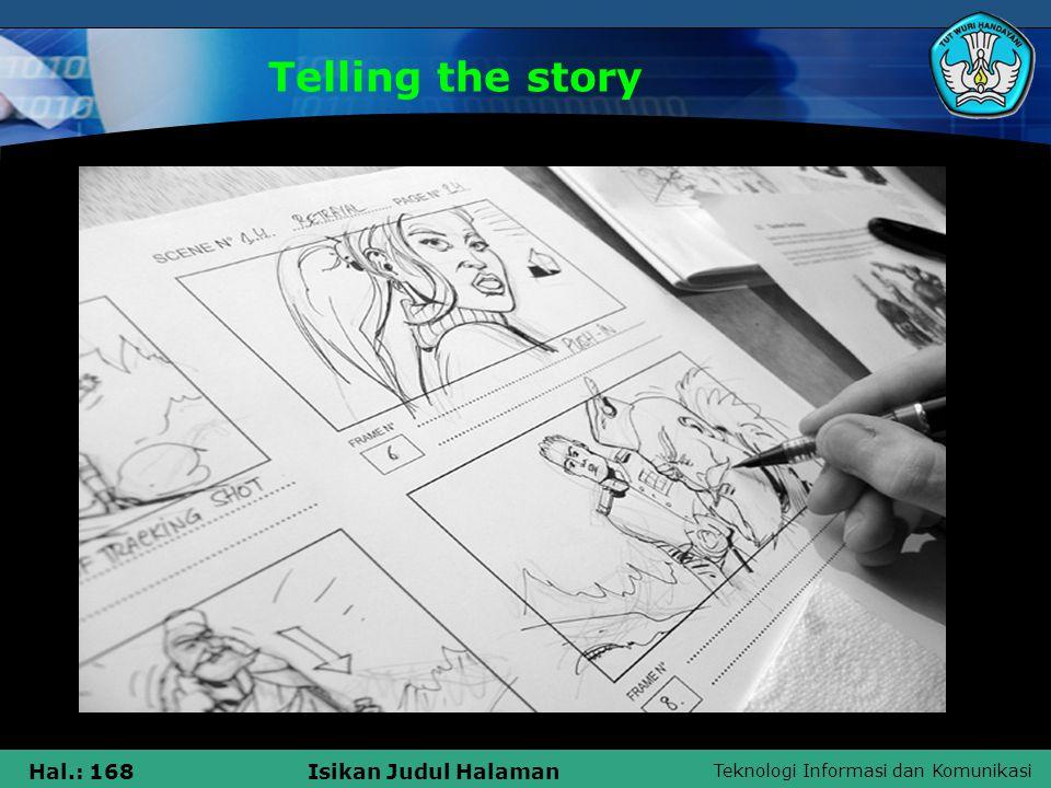 Teknologi Informasi dan Komunikasi Hal.: 168Isikan Judul Halaman Telling the story