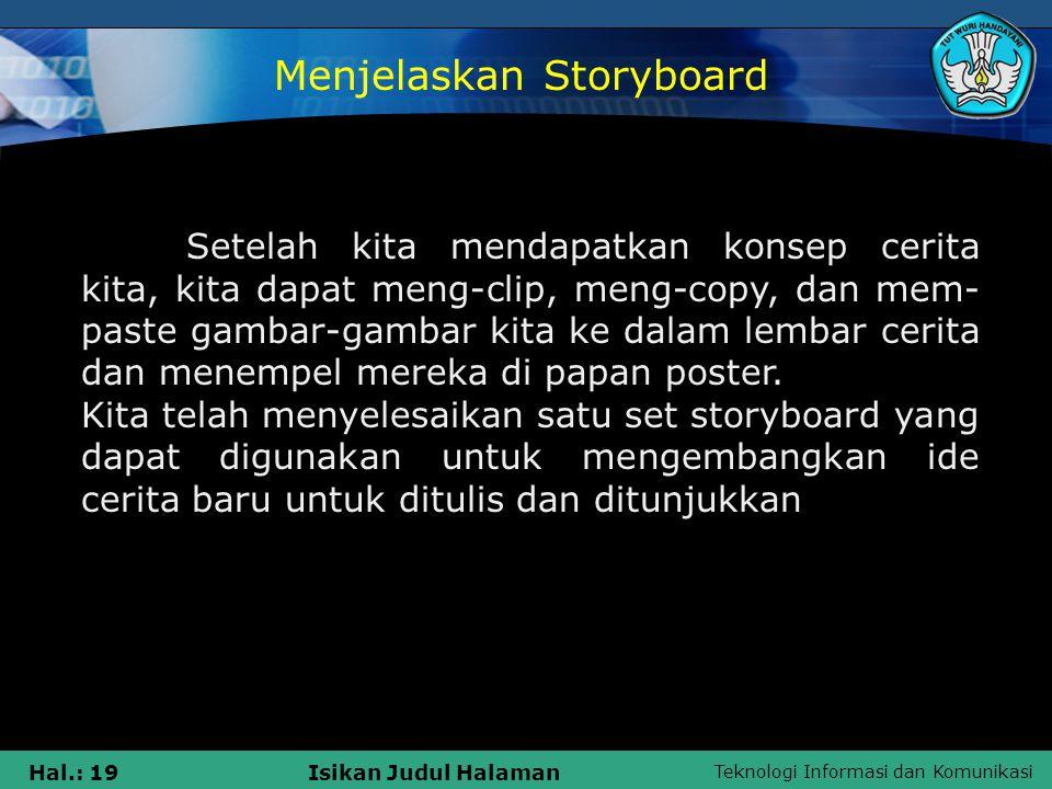 Teknologi Informasi dan Komunikasi Hal.: 19Isikan Judul Halaman Setelah kita mendapatkan konsep cerita kita, kita dapat meng-clip, meng-copy, dan mem-