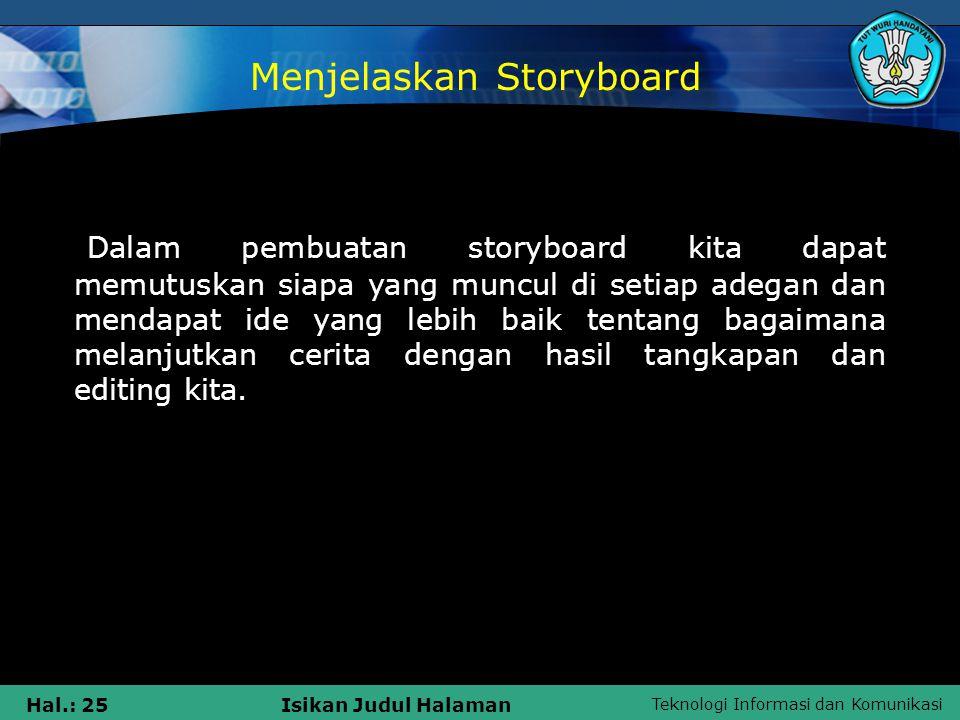 Teknologi Informasi dan Komunikasi Hal.: 25Isikan Judul Halaman Dalam pembuatan storyboard kita dapat memutuskan siapa yang muncul di setiap adegan da