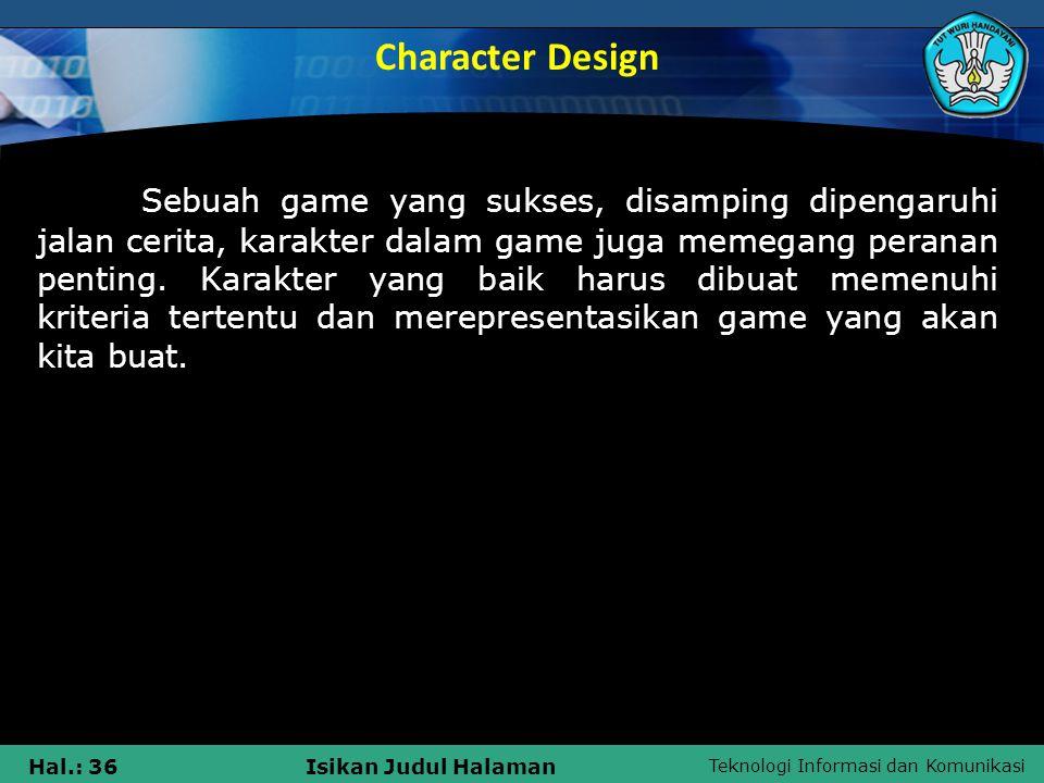Teknologi Informasi dan Komunikasi Hal.: 36Isikan Judul Halaman Sebuah game yang sukses, disamping dipengaruhi jalan cerita, karakter dalam game juga