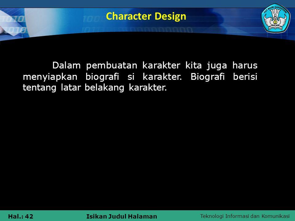 Teknologi Informasi dan Komunikasi Hal.: 42Isikan Judul Halaman Dalam pembuatan karakter kita juga harus menyiapkan biografi si karakter. Biografi ber