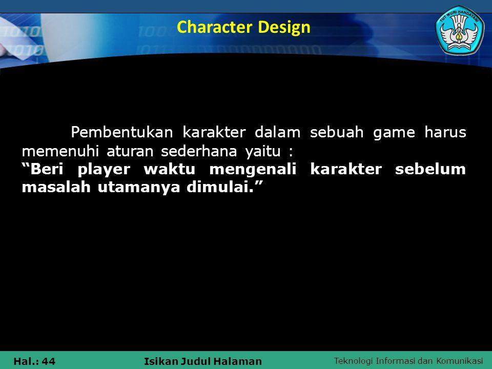 """Teknologi Informasi dan Komunikasi Hal.: 44Isikan Judul Halaman Pembentukan karakter dalam sebuah game harus memenuhi aturan sederhana yaitu : """"Beri p"""
