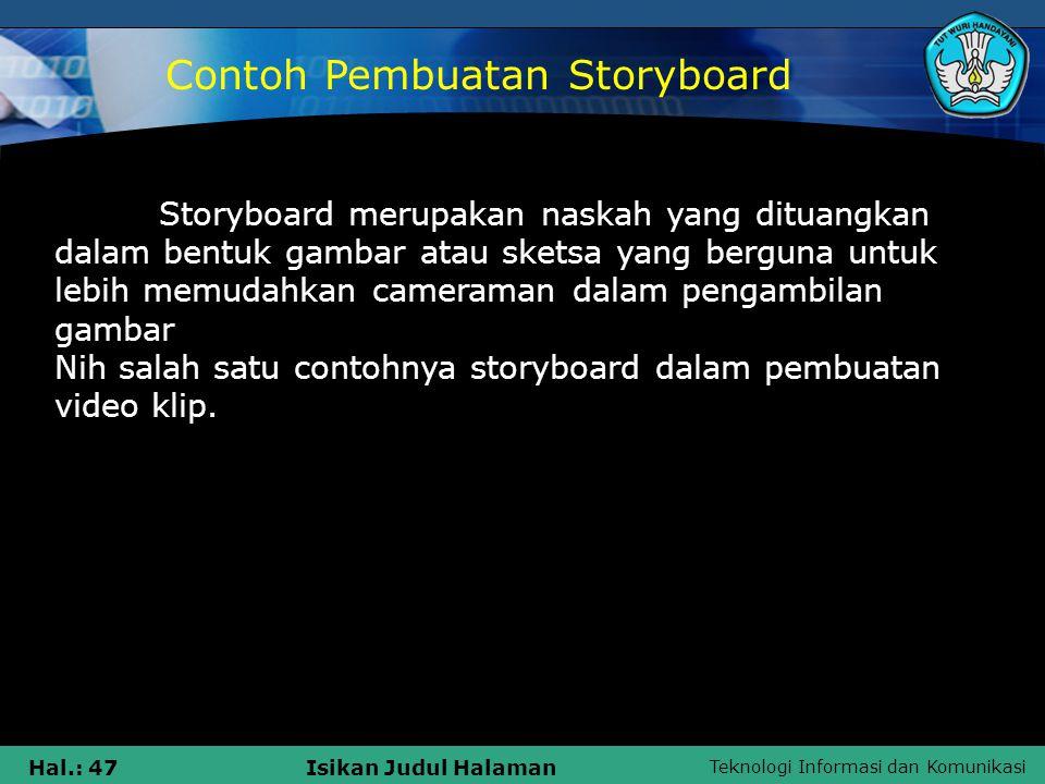 Teknologi Informasi dan Komunikasi Hal.: 47Isikan Judul Halaman Storyboard merupakan naskah yang dituangkan dalam bentuk gambar atau sketsa yang bergu