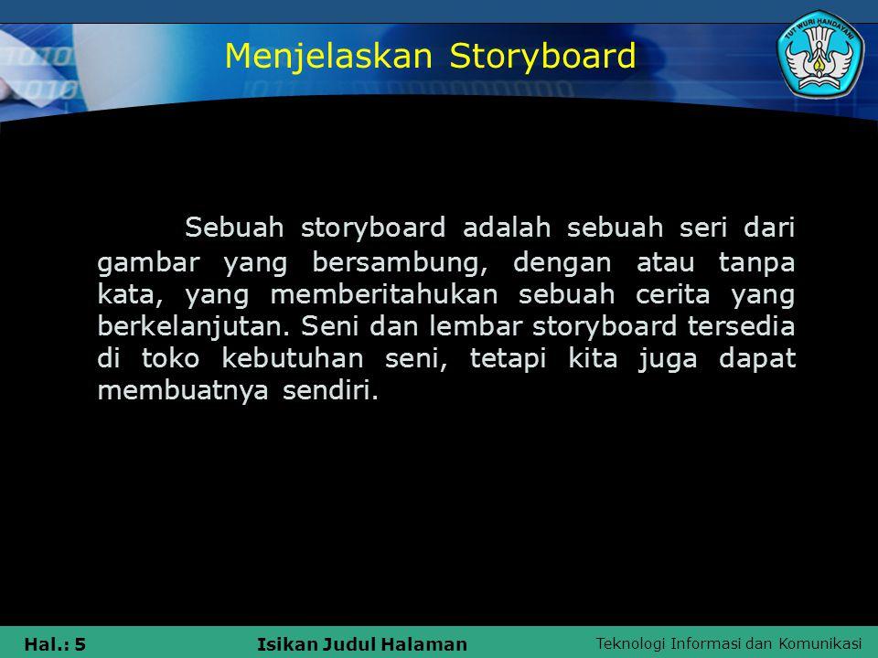 Teknologi Informasi dan Komunikasi Hal.: 5Isikan Judul Halaman Sebuah storyboard adalah sebuah seri dari gambar yang bersambung, dengan atau tanpa kat