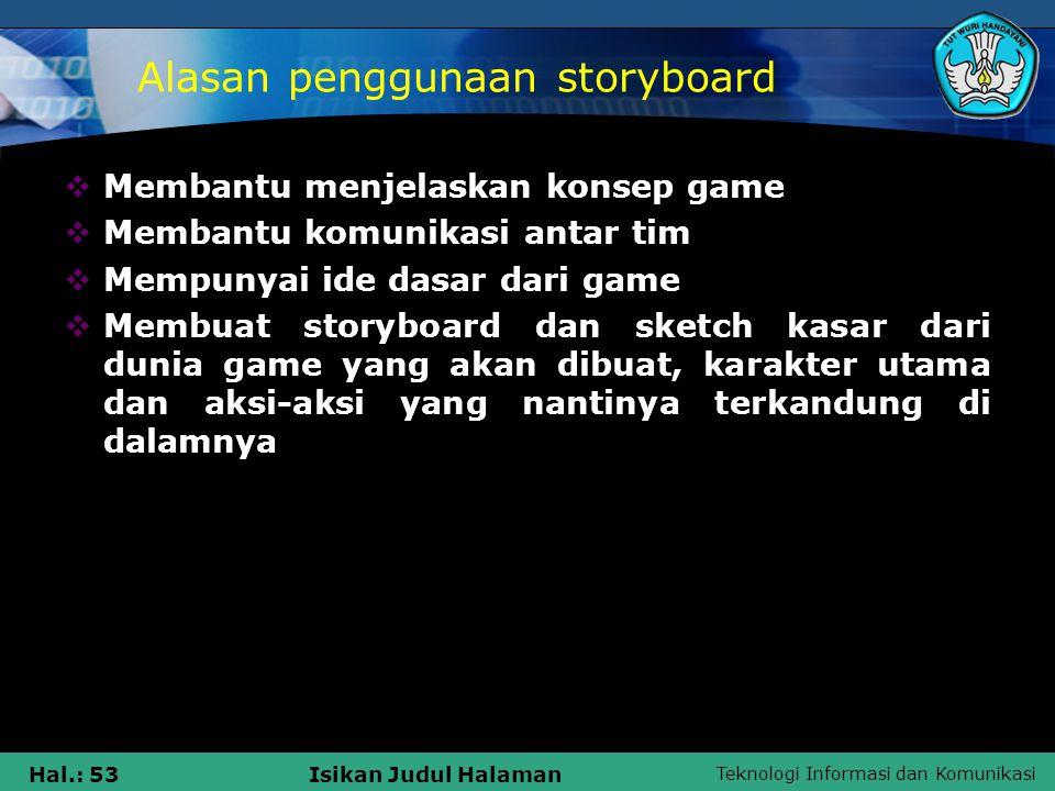 Teknologi Informasi dan Komunikasi Hal.: 53Isikan Judul Halaman Alasan penggunaan storyboard  Membantu menjelaskan konsep game  Membantu komunikasi