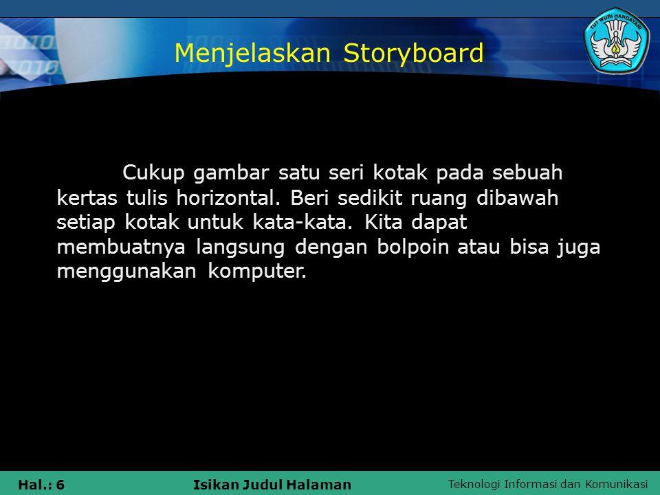 Teknologi Informasi dan Komunikasi Hal.: 47Isikan Judul Halaman Storyboard merupakan naskah yang dituangkan dalam bentuk gambar atau sketsa yang berguna untuk lebih memudahkan cameraman dalam pengambilan gambar Nih salah satu contohnya storyboard dalam pembuatan video klip.